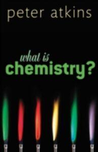 Foto Cover di What is Chemistry?, Ebook inglese di Peter Atkins, edito da OUP Oxford