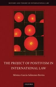 Ebook in inglese Project of Positivism in International Law Garc&iacute , a-Salmones Rovira, M&oacute , nica