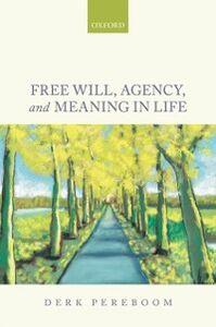 Foto Cover di Free Will, Agency, and Meaning in Life, Ebook inglese di Derk Pereboom, edito da OUP Oxford