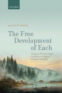 Foto Cover di Free Development of Each: Studies on Freedom, Right, and Ethics in Classical German Philosophy, Ebook inglese di Allen W. Wood, edito da OUP Oxford