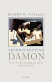 Reconstructing Damon: Music, Wisdom Teaching, and Politics in Perikles Athens