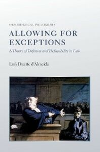 Ebook in inglese Allowing for Exceptions: A Theory of Defences and Defeasibility in Law Duarte dAlmeida, Lu&iacute , s