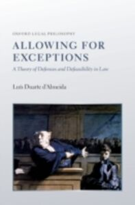 Foto Cover di Allowing for Exceptions: A Theory of Defences and Defeasibility in Law, Ebook inglese di Lu&iacute,s Duarte dAlmeida, edito da OUP Oxford
