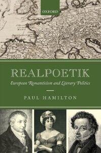 Ebook in inglese Realpoetik: European Romanticism and Literary Politics Hamilton, Paul