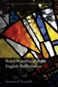 Ebook in inglese Royal Priesthood in the English Reformation Yarnell III, Malcolm B.