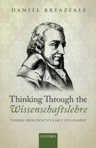 Foto Cover di Thinking Through the Wissenschaftslehre: Themes from Fichte's Early Philosophy, Ebook inglese di Daniel Breazeale, edito da OUP Oxford