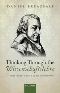 Ebook in inglese Thinking Through the Wissenschaftslehre: Themes from Fichte's Early Philosophy Breazeale, Daniel