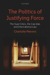Ebook in inglese Politics of Justifying Force: The Suez Crisis, the Iraq War, and International Law Peevers, Charlotte