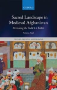 Ebook in inglese Sacred Landscape in Medieval Afghanistan: Revisiting the Faḍāʾil-i Balkh Azad, Arezou