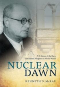 Ebook in inglese Nuclear Dawn: F. E. Simon and the Race for Atomic Weapons in World War II McRae, Kenneth D.