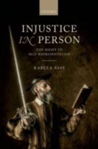Foto Cover di Injustice in Person: The Right to Self-Representation, Ebook inglese di Rabeea Assy, edito da OUP Oxford