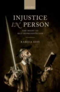 Ebook in inglese Injustice in Person: The Right to Self-Representation Assy, Rabeea