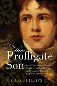 Ebook in inglese Profligate Son: Or, a True Story of Family Conflict, Fashionable Vice, and Financial Ruin in Regency England Phillips, Nicola