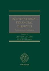 International Financial Disputes: Arbitration and Mediation