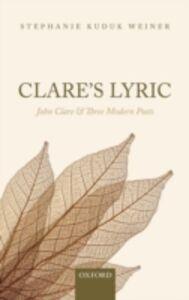 Ebook in inglese Clare's Lyric: John Clare and Three Modern Poets Kuduk Weiner, Stephanie
