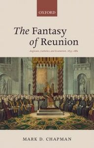 Foto Cover di Fantasy of Reunion: Anglicans, Catholics, and Ecumenism, 1833-1882, Ebook inglese di Mark D. Chapman, edito da OUP Oxford