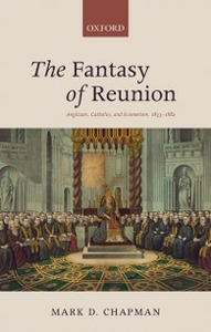 Ebook in inglese Fantasy of Reunion: Anglicans, Catholics, and Ecumenism, 1833-1882 Chapman, Mark D.