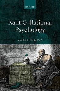 Foto Cover di Kant and Rational Psychology, Ebook inglese di Corey W. Dyck, edito da OUP Oxford