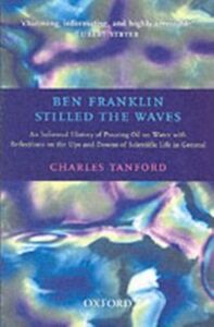 Ebook in inglese Ben Franklin Stilled the Waves: An Informal History of Pouring Oil on Water with Reflections on the Ups and Downs of Scientific Life in General Tanford, Charles