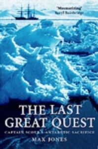 Ebook in inglese Last Great Quest: Captain Scott's Antarctic Sacrifice Jones, Max
