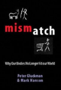 Ebook in inglese Mismatch: Why our world no longer fits our bodies Gluckman, Peter , Hanson, Mark