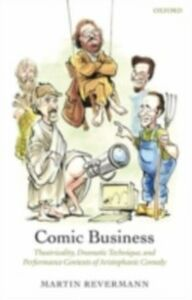 Ebook in inglese Comic Business: Theatricality, Dramatic Technique, and Performance Contexts of Aristophanic Comedy Revermann, Martin