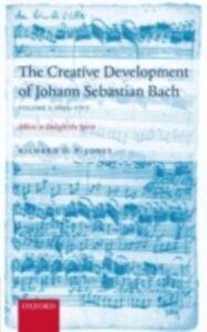 Foto Cover di Creative Development of J. S. Bach Volume 1: 1695-1717: Music to Delight the Spirit, Ebook inglese di Richard D. P. Jones, edito da OUP Oxford