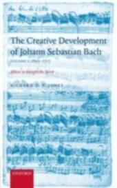Creative Development of J. S. Bach Volume 1: 1695-1717: Music to Delight the Spirit