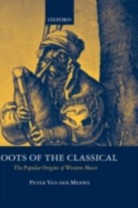 Ebook in inglese Roots of the Classical: The Popular Origins of Western Music Van der Merwe, Peter