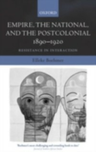 Ebook in inglese Empire, the National, and the Postcolonial, 1890-1920: Resistance in Interaction Boehmer, Elleke