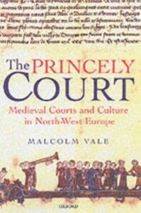 Ebook in inglese Princely Court: Medieval Courts and Culture in North-West Europe, 1270-1380 Vale, Malcolm