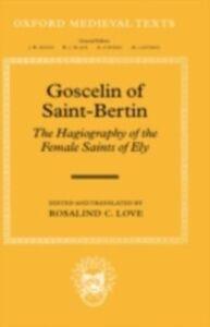 Foto Cover di Goscelin of Saint-Bertin: The Hagiography of the Female Saints of Ely, Ebook inglese di  edito da Clarendon Press