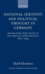 Ebook in inglese National Identity and Political Thought in Germany: Wilhelmine Depictions of the French Third Republic, 1890-1914 Hewitson, Mark