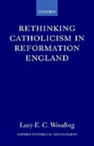 Ebook in inglese Rethinking Catholicism in Reformation England Wooding, Lucy E. C.