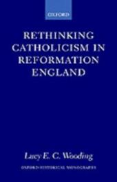 Rethinking Catholicism in Reformation England