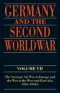 Ebook in inglese Germany and the Second World War: Volume VII: The Strategic Air War in Europe and the War in the West and East Asia, 1943-1944/5 Boog, Horst , Krebs, Gerhard , Vogel, Detlef