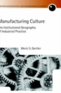 Ebook in inglese Manufacturing Culture: The Institutional Geography of Industrial Practice Gertler, Meric S.