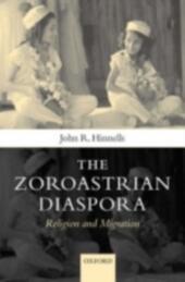Zoroastrian Diaspora: Religion and Migration