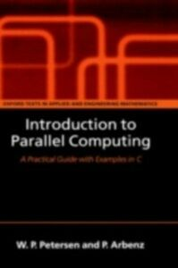 Foto Cover di Introduction to Parallel Computing: A practical guide with examples in C, Ebook inglese di Wesley Petersen,Peter Arbenz, edito da OUP Oxford
