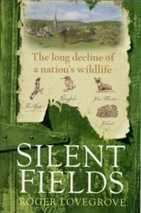 Foto Cover di Silent Fields: The long decline of a nation's wildlife, Ebook inglese di Roger Lovegrove, edito da OUP Oxford