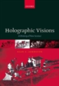 Ebook in inglese Holographic Visions: A History of New Science Johnston, Sean F.