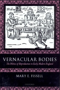 Ebook in inglese Vernacular Bodies The Politics of Reproduction in Early Modern England E, FISSELL MARY
