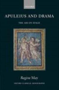 Foto Cover di Apuleius and Drama: The Ass on Stage, Ebook inglese di Regine May, edito da OUP Oxford