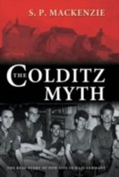 Colditz Myth: British and Commonwealth Prisoners of War in Nazi Germany
