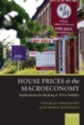House Prices and the Macroeconomy: Implications for Banking and Price Stability