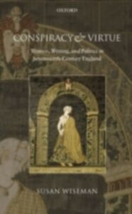Foto Cover di Conspiracy and Virtue: Women, Writing, and Politics in Seventeenth-Century England, Ebook inglese di Susan Wiseman, edito da OUP Oxford