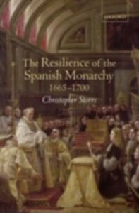 Foto Cover di Resilience of the Spanish Monarchy 1665-1700, Ebook inglese di Christopher Storrs, edito da OUP Oxford