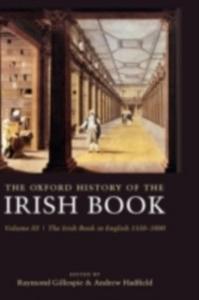 Ebook in inglese Oxford History of the Irish Book, Volume III: The Irish Book in English, 1550-1800 -, -
