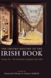 Oxford History of the Irish Book, Volume III: The Irish Book in English, 1550-1800