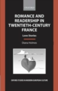 Ebook in inglese Romance and Readership in Twentieth-Century France: Love Stories Holmes, Diana